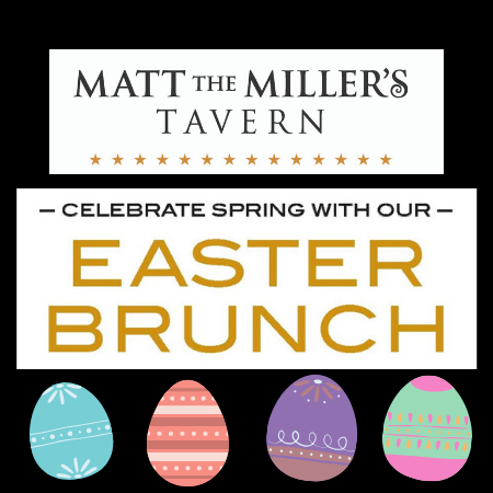 Matt the Miller's Tavern. Celebrate Spring with our Easter Brunch.