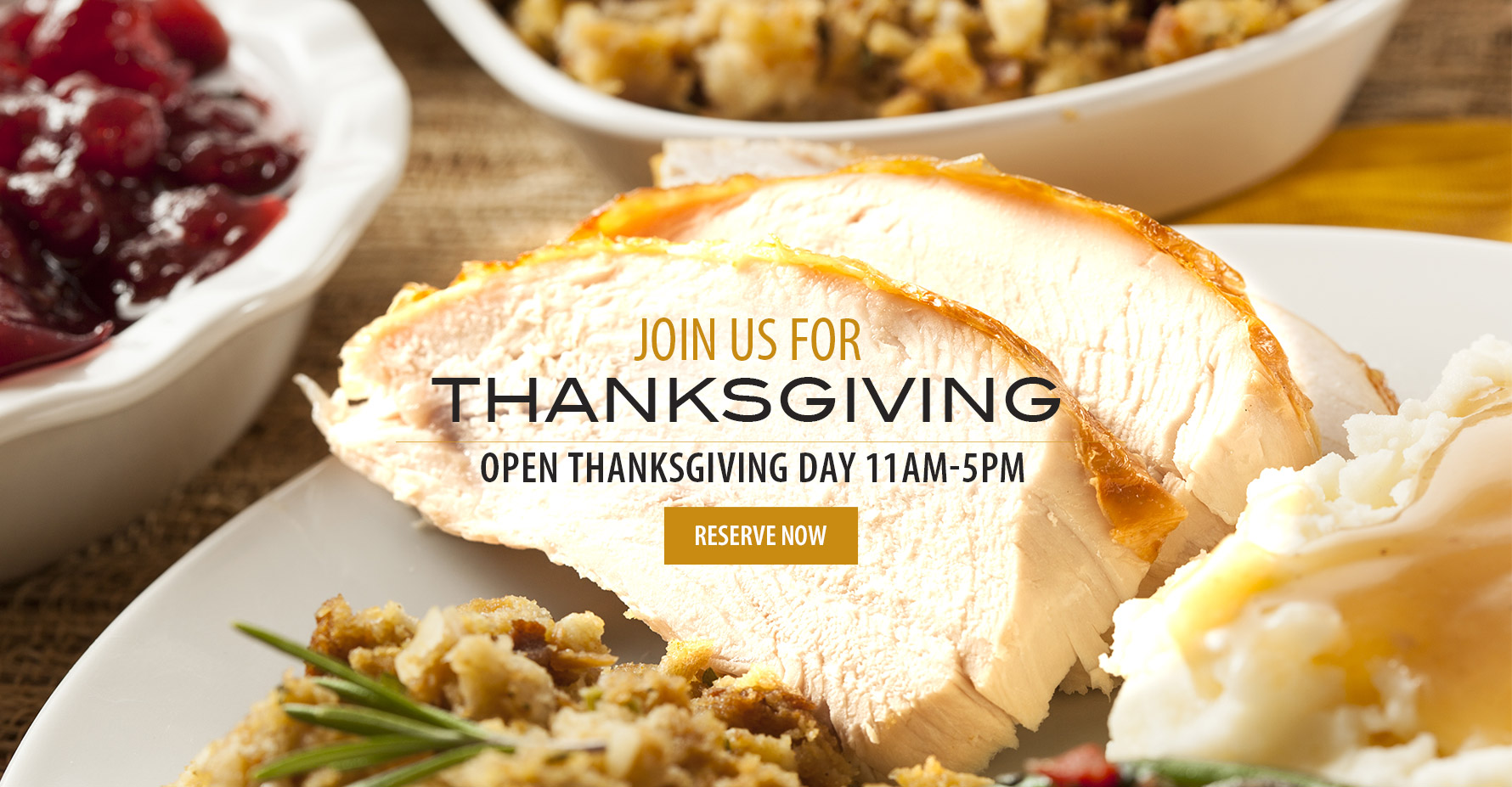 Join us For Thanksgiving. Open Thanksgiving Day 11AM-5PM. Reserve Now