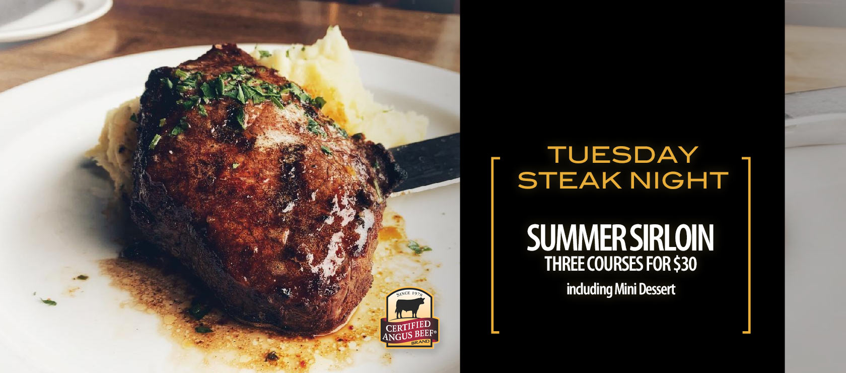 Tuesday Steak Night Three courses for $30 including Mini Dessert